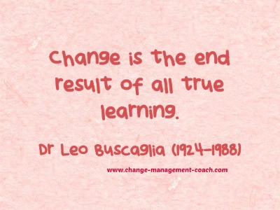 Change is the end result of all true learning - Dr Leo Buscaglia
