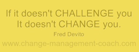 If it doesn't challenge you it doesn't change you - Fred Devito