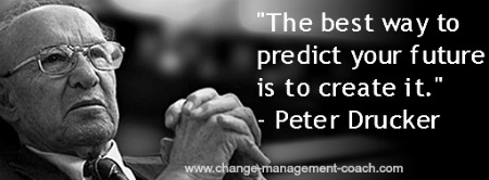 The best way to predict your future is to create it - Peter Drucker