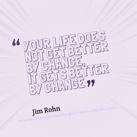 Your life does not get better by chanfe, it gets better by change - Jim Rohn